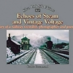 Echoes of Steam and Vintage Voltage: Diary of a Railway Recordist, Photographer and Journalist