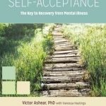 Self-Acceptance: The Key to Recovery from Mental Illness