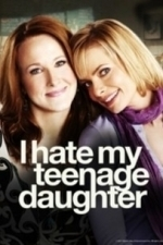 I Hate My Teenage Daughter  - Season 1