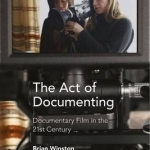 The Act of Documenting: Documentary Film in the 21st Century