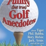 Funny (but True) Golf Anecdotes: About Tiger, Phil, Bubba, Rory, Rickie, Jack, Arnie, and All the Rest