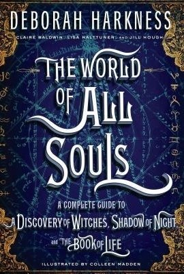 The World of All Souls: A Complete Guide to A Discovery of Witches, Shadow of Night, and the Book of Life (All Souls Tri