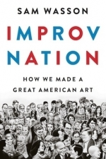 Improv Nation: How We Made a Great American Art