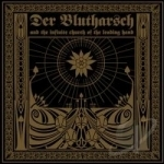 Story About the Digging of the Hole and the Hearing of the Sounds from Hell by Der Blutharsch / Der Blutharsch and the Infinite Church of the Leading Hand