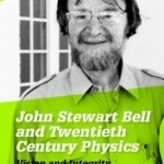 John Stewart Bell and Twentieth Century Physics: Vision and Integrity