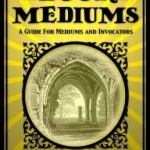 The Book on Mediums: A Guide for Mediums and Invocators