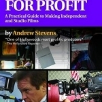 Producing for Profit: A Practical Guide to Making Independent and Studio Films