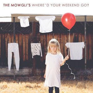 Where'd You Weekend Go? by The Mowgli's
