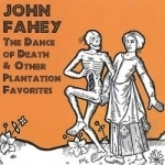 Dance of Death & Other Plantation Favorites by John Fahey