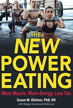The New Power Eating: More Muslce, More Energy, Less Fat