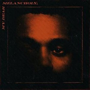 My Dear, Melancholy by The Weeknd