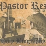 Holy Biography by Pastor Rez