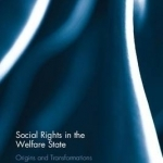 Social Rights in the Welfare State: Origins and Transformations