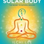 The Solar Body: The Secret to Natural Healing