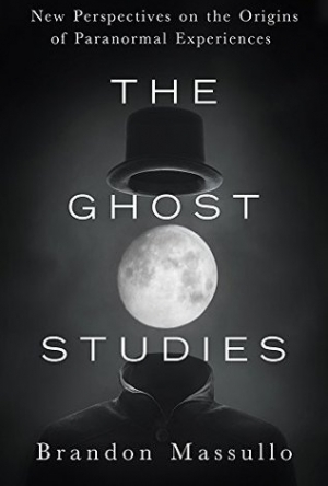 The Ghost Studies: New Perspectives on the Origins of Paranormal Experiences
