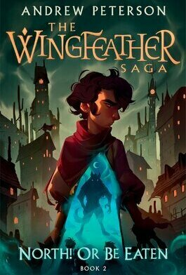 North! or Be Eaten (The WingFeather Saga #2)