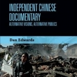 Independent Chinese Documentary: Alternative Visions, Alternative Publics