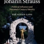 The Legacy of Johann Strauss: Political Influence and Twentieth-Century Identity