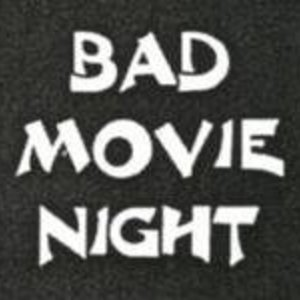 Bad Movie Night