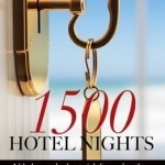 1500 Hotel Nights: A Black Comedy, the Straightforward Truth on the Absurd in Hotels, That Nobody Speaks Out