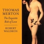 Thomas Merton: The Chronicle of a Monastic Romance