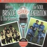 Jimmy Briscoe & the Beavers Meet The Soul Generation by Jimmy Briscoe & The Little Beavers / Jimmy Briscoe & the Beavers / Soul Generation