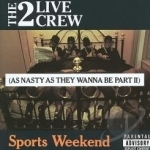Sports Weekend: As Nasty as They Wanna Be, Pt. 2 by The 2 Live Crew