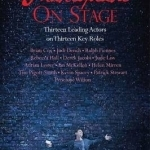 Shakespeare on Stage: Thirteen Leading Actors on Thirteen Key Roles
