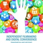 Independent Filmmaking and Digital Convergence: Transmedia and Beyond